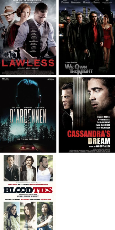 Deze afbeelding toont de affiches van de films Lawless, We Own the Night, D'Ardennen, Cassandra's Dream en Blood Ties.